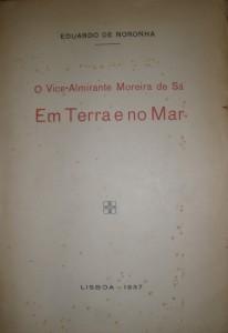O Vice-Almirante Moreira de Sá - Em Terra e no Mar «€20.00»