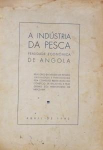 A Industria da Pesca a Realidade Económica de Angola - «Relatório da Missão de Estudo Organizado e Patrocinada Pela Comissão Reguladora do Comércio de Bacalhau e pelo Grámio dos Armazenistas de Mercerias» «€50.00»