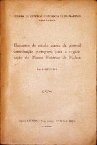 Elementos de Estudo Acerca da Possível Contribuição Portuguesa Para a Organização do Museu Histórico de Malaca «€50.00»
