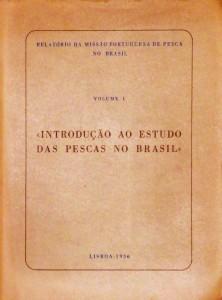 Relatório da Missão Portuguesa de Pesca no Brasil - Volume -1 «Introdução ao Estudo das Pescas no Brasil» «€40.00»