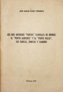 """Los Dos Antiguos """"Portos"""" Fluviales de Orense: El""""Porto Auriense"""" Y El""""Porto Vello"""", Sus Barcas, Ermitas Y Caminos «€15.00»"""