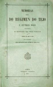 Memorias Acerca do Regimento do Tejo e Outros Rios Apresentada ao Ministério das Obras Publicas nos Annos de 1867 e 1872