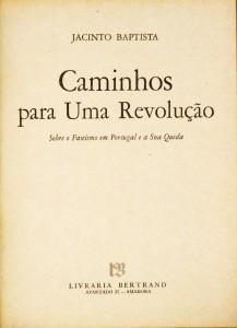 Caminhos Para Uma Revolução«Sobre o Fascismo em Portugal e a Sua Queda»