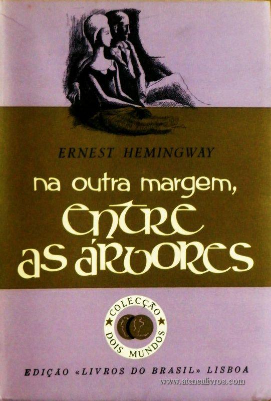 Ernest Hemingway - Na Outra Margem Entre as Árvores «€5.00»