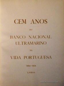 Cem Anos de Banco Nacional Ultramarino na Vida Portuguesa 1864-1964