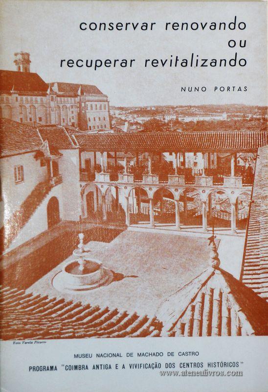 Nuno Portas - Conservar Renovando ou Recuperar Revitalizando - Museu Nacional Machado Castro - Coimbra - 1983. Desc. 22 Pagi/ 23 cm x 16 cm / Br. «€10.00»