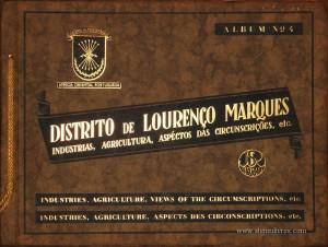 Distrito de Lourenço Marques - Industias, Agricultura, Aspéctos das Circunscrições, etc...