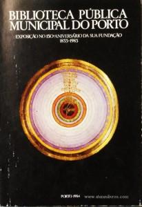 Biblioteca Pública Municipal do Porto « Exposição no 150ºaniversário da Sua Fundação 1833-1983»