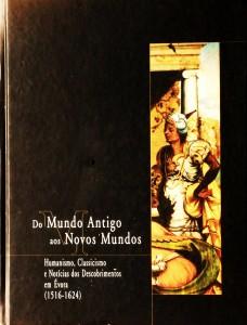 Do Mundo aos Novos Mundos - Humanismo, Classicismo e Notícias dos Descobrimentos em Évora (1516-1624)
