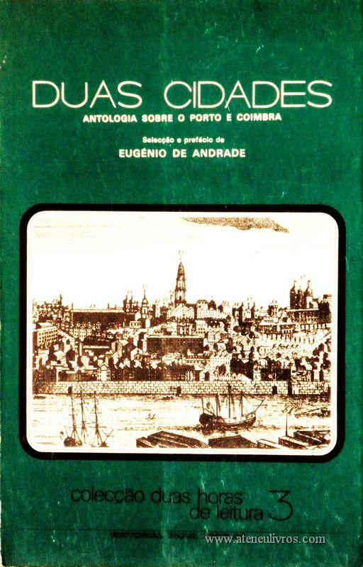 Eugénio de Andrade - Duas Cidades - Antologia Sobre o Porto e Coimbra - Colecção Duas Horas de Leitura nº 3 - Editorial Inova Limitada - Lisboa - 1972. Desc.73 pág / 22,5 cm x 14,5 cm / Br