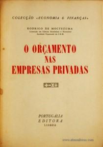 Rodrigo de Mactezuma – O Orçamento nas Empresas Privadas – Colecção «Economia & Finanças» - Portugália Editora – Lisboa – 1962. Desc. 121 cm x 16 cm / Br. - «€15.00»