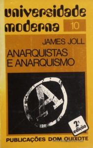 James Joll – Anarquistas e Anarquismo – Universidade Moderna – Publicações Dom Quixote – Lisboa – 1977. Desc.367 pág. / 21 cm x 13,5 cm / Br - «€15.00»