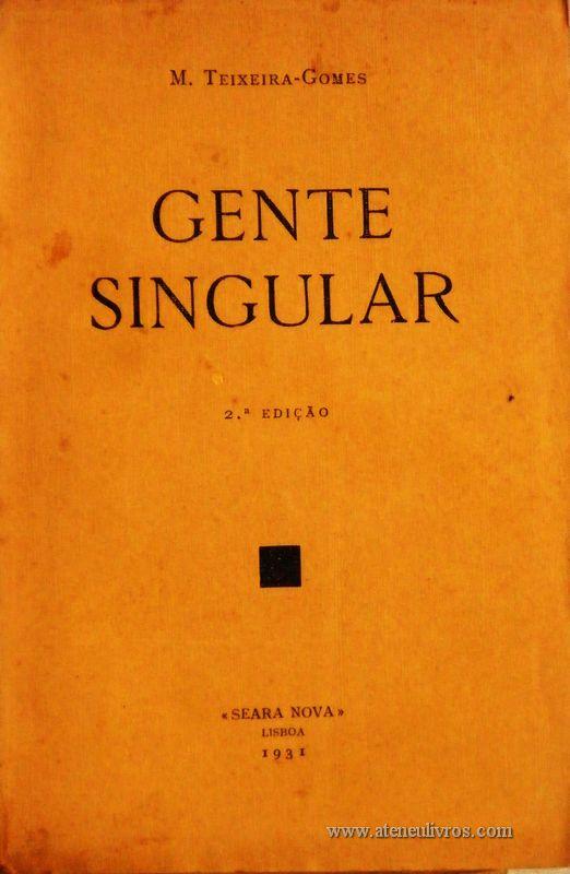 M. Teixeira Gomes – Gente Singular - «Seara Nova» - Lisboa – 1931. Desc. 266 Pág. / 19 cm x 13 cm / Br. «€10.00»