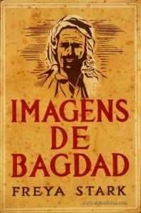 Freya Stark - Uma Imagens de Bagdad - livraria Civilização - Porto - 1946. Desc. 271 pág / 20 cm x 13 cm / Br.