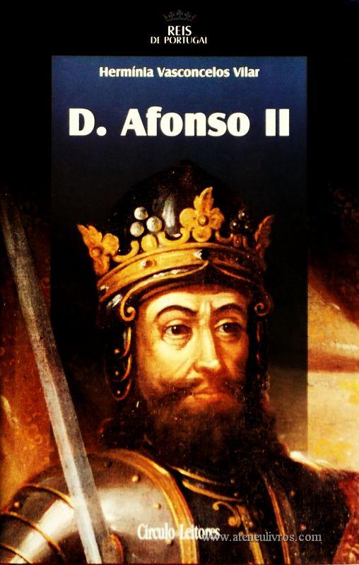 Hermínia Vasconcelos Vilar – D. Afonso II – 1.ª Dinastia - Círculo de Leitores – Lisboa – 2005. Desc. 312 pág. / 24,5 cm x 16 cm / E. Ilust. «€15.00»