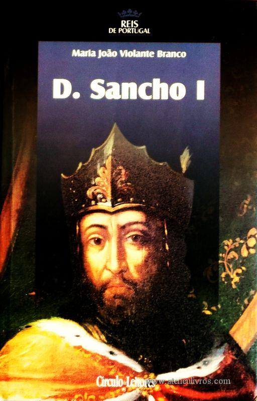 Maria João Violante Branco – D. Sancho I – 1.ª Dinastia - Círculo de Leitores – Lisboa – 2005. Desc. 320 pág. / 24,5 cm x 16 cm / E. Ilust. «€15.00»