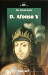 Saul António Gomes – D. Afonso V – 2.ª Dinastia - Círculo de Leitores – Lisboa – 2006. Desc. 366 pág. / 24,5 cm x 16 cm / E. Ilust. «€15.00»