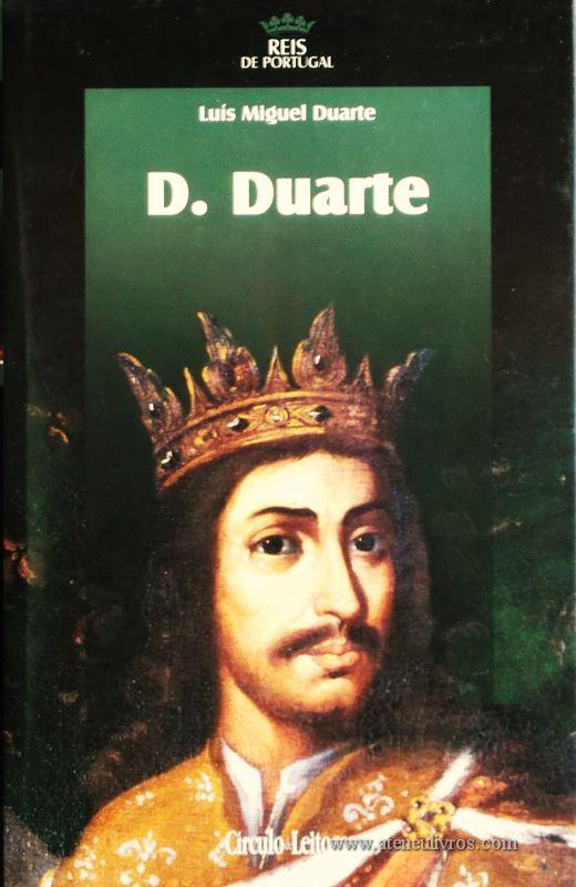 Luís Miguel Duarte – D. Duarte – 2.ª Dinastia - Círculo de Leitores – Lisboa – 2005. Desc. 318 pág. / 24,5 cm x 16 cm / E. Ilust. «€15.00»