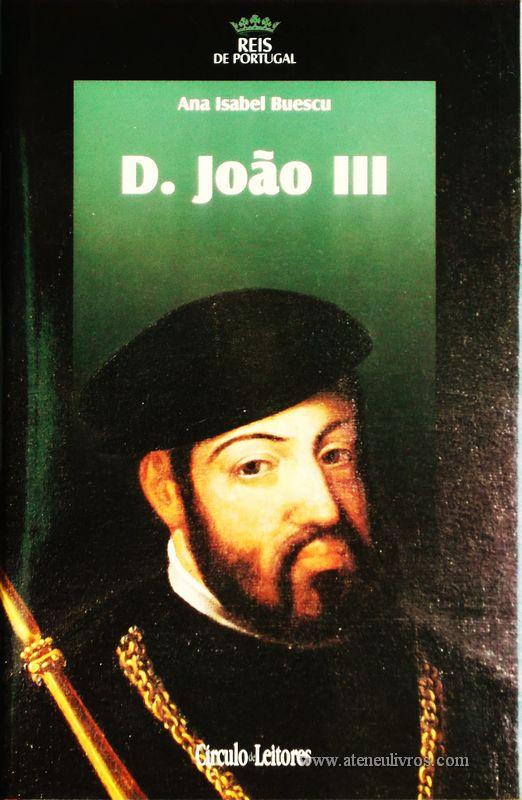 Ana Isabel Buescu – D. João III – 2.ª Dinastia - Círculo de Leitores – Lisboa – 2005. Desc. 344 pág. / 24,5 cm x 16 cm / E. Ilust. «€15.00»