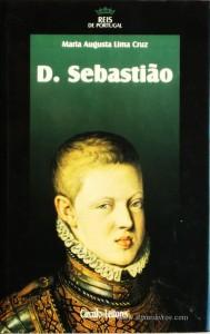 Maria Augusta Lima Cruz – D. Sebastião – 2.ª Dinastia - Círculo de Leitores – Lisboa – 2006. Desc. 320 pág. / 24,5 cm x 16 cm / E. Ilust. «€15.00»