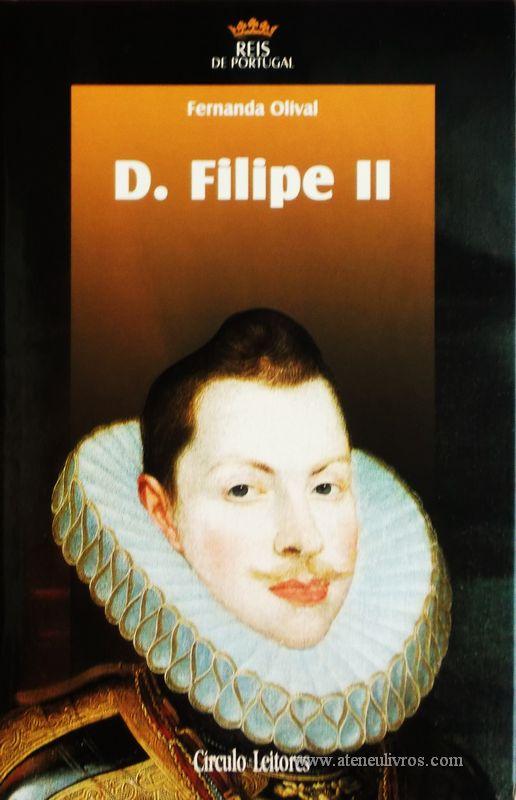Fernanda Oliveira – D. Filipe II – 3.ª Dinastia - Círculo de Leitores – Lisboa – 2005. Desc. 320 pág. / 24,5 cm x 16 cm / E. Ilust. «€15.00»