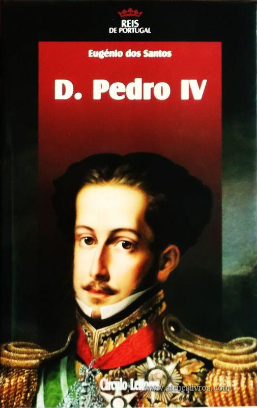 Eugénio dos Santos – D. Pedro IV – 4.ª Dinastia - Círculo de Leitores – Lisboa – 2006. Desc. 304 pág. / 24,5 cm x 16 cm / E. Ilust. «€15.00»
