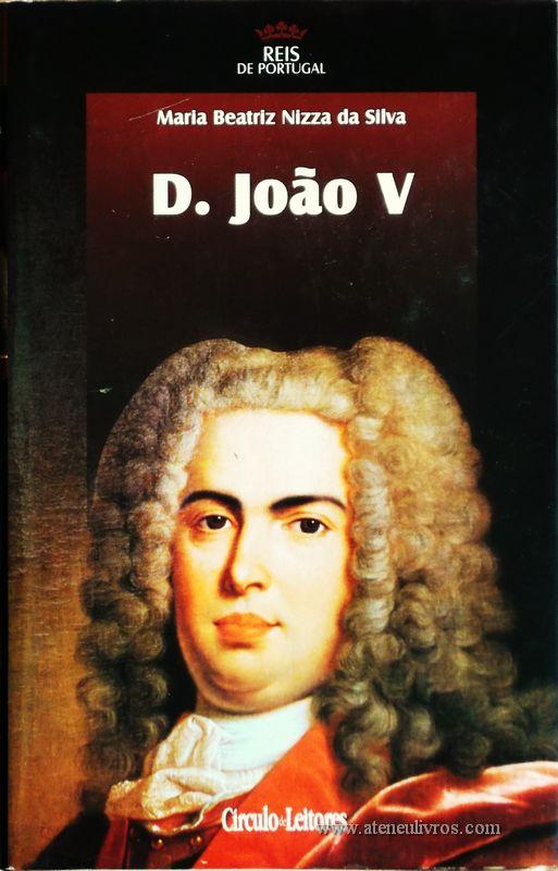 Maria Beatriz Nizza da Silva – D. João V – 4.ª Dinastia - Círculo de Leitores – Lisboa – 2006. Desc. 318 pág. / 24,5 cm x 16 cm / E. Ilust. «€15.00»