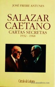 Salazar / Caetano - Cartas Secretas de 1932-1968