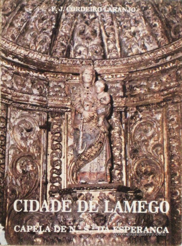 F.J. Cordeiro Laranjo – Cidade de Lamego (Capela de N.ª S.ª da Esperança) – Edição Câmara Municipal de Lamego – 1987. Desc. 37 pág / 16,5 cm x 12 cm / Br. Ilust. «€5.00»