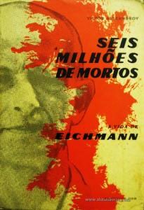 Seis Milhoes de Mortes a Vida de Eichmann