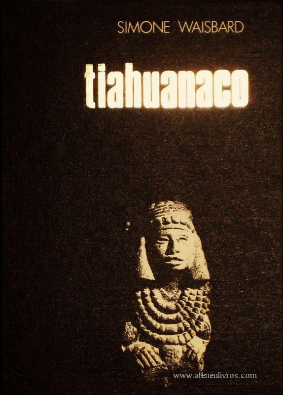 Simone Waisbard – TIAHUANACO 10000 Anos de Enigmas Incas - Círculo de Leitores – Lisboa – 1974. Desc. 330 págs / 20 cm x 15 cm / E. Ilust. «€15.00»