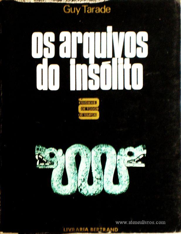 Guy Tarade – Os Arquivos do Insólito «Tradução de José Manuel Romão» - Livraria Bertrand – Lisboa 1971. Desc. 345 págs / 20 cm x 15 cm / E. Ilust. «€15.00»