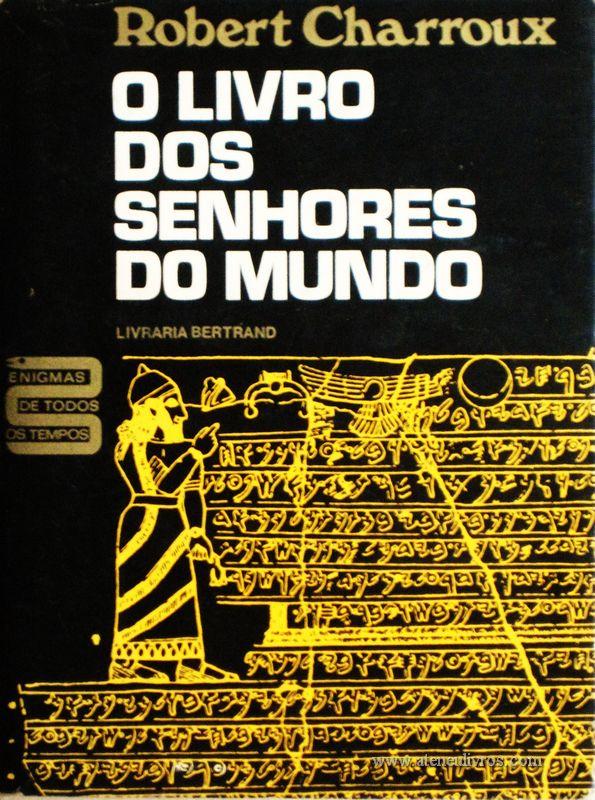 Robert Charroux – O Livro dos Senhores do Mundo «Tradução de Ana da Costa» - Livraria Bertrand – Lisboa 1973. Desc. 380 págs / 20 cm x 15 cm / E. Ilust. «€15.00»
