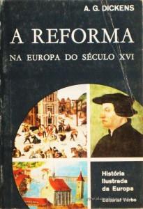 A. G. Dickens - A Reforma e a Europa Do Século XVI - Editorial Verbo - Lisboa – 1971. Desc. 237 págs. / 21 cm x 14 cm / Br. Ilust. «€12.50»
