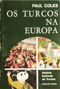 Paul Coles - Os Turcos Na Europa - Editorial Verbo - Lisboa – 1967. Desc. 228 págs. / 21 cm x 14 cm / Br. Ilust. «€12.50»