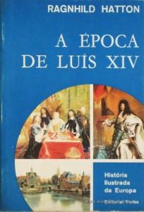 Ragnhild Hatton - A Época de Luís XIV - Editorial Verbo - Lisboa – 1971. Desc. 294 págs. / 21 cm x 14 cm / Br. Ilust. «€12.50»