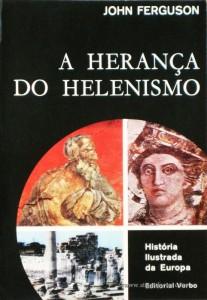 John Ferguson - A Herança Do Helenismo - Editorial Verbo - Lisboa – 1973. Desc. 216 págs. / 21 cm x 14 cm / Br. Ilust. «€12.50»