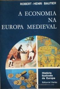 Robert-Henri Bautier - A Economia Na Europa Medieval - Editorial Verbo - Lisboa – 1971. Desc. 311 págs. / 21 cm x 14 cm / Br. Ilust. «€12.50»