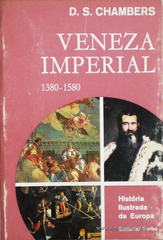 D. S. Chambers - Veneza Imperial (I380-1580) - Editorial Verbo - Lisboa – 1972. Desc. 216 págs. / 21 cm x 14 cm / Br. Ilust. «€12.50»