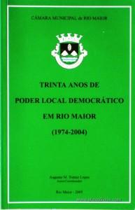 Trinta Anos de Poder Local Democrático em Rio Maior (1974-2004)