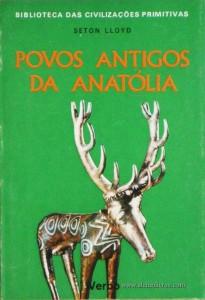 Seton Lloyd - Povos Antigos Da Anatólia - Editorial Verbo – Lisboa – 1967. Desc. 142 págs / 21 cm x 14,5 cm / Br. Ilust. «€12.50»