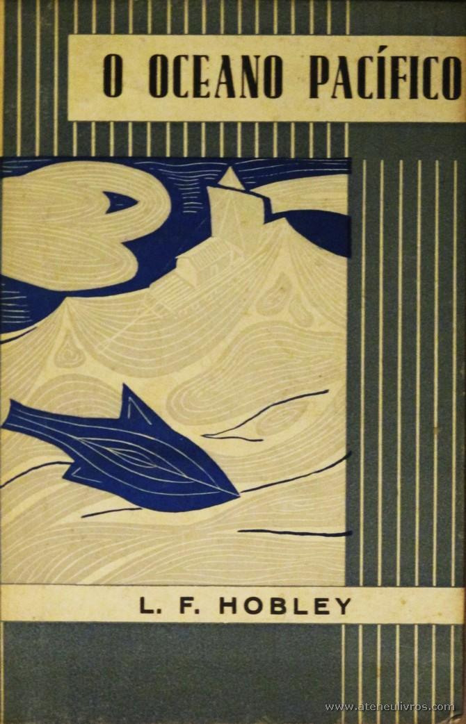 L. F. Hobley – O Oceano Pacífico «Tradução de Álvaro Garcia Fernandes e Ilustração de Autor» - Livraria Civilização – Editora – Porto – 1958. Desc. 156 Pág. / 18.50 cm x 12 cm / E. Ilust. «€15.00»