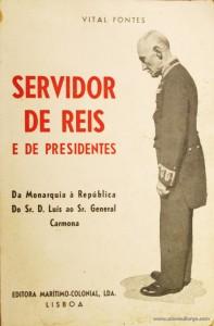 Servidor de Reis e de Presidentes (Da Monarquia à Republica do Sr. D. Luís ao Sr. General Carmona)