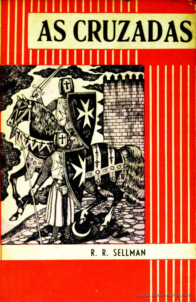 R. R. Sellman – As Cruzadas «Versão portuguesa de Maria Isabel Morna Braga e Mário Braga – Desenhos de S. A. Ellacott» - Livraria Civilização – Editora – Porto – 1957. Desc. 156 Pág. / 18.50 cm x 12 cm / E. Ilust. «€15.00»