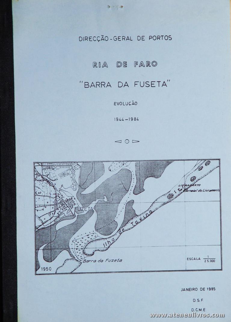 """Augusto Samuel Esaguy / Fernando Muñoz de Oliveira - Ria de Faro """"Barra da Fuseta"""" Evolução 1944-1984 - Direcção-Geral de Portos - Lisboa - 1985. Desc. 11 pág + 3 Quadro + 8 Desenhos + 2 Gráfico / 30 cm x 21 cm / Br. Ilust."""