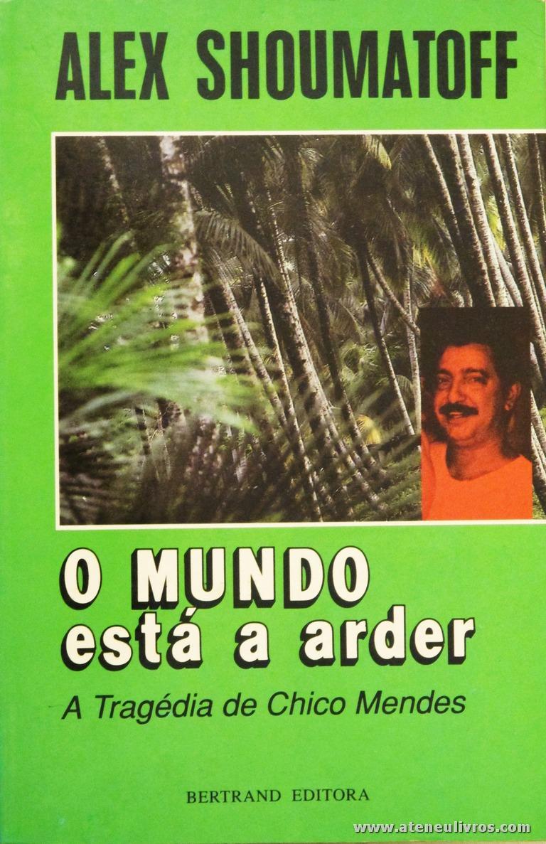 Alex Shoumatoff - O Mundo Esta a Arder - A Tragédia de Chico Mendes «€5.00»