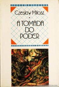 Czeslaw Milosz - A Tomada do Poder «€5.00»