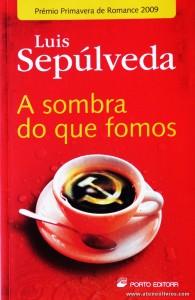 Luis Sepúlveda - A Sombra do que fomos «€6.00»