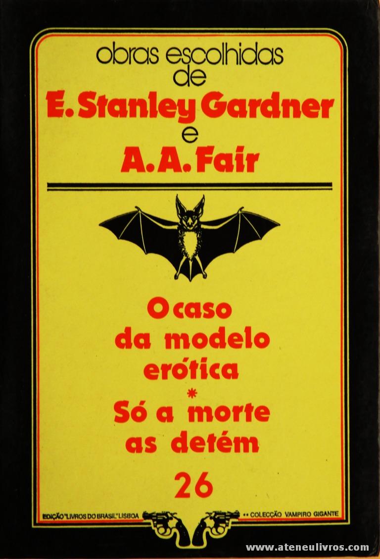 E. Stanley Gardner e A. A. Fair - O Caso do Modelo Erótico * Só a Morte as Detém «€5.00»