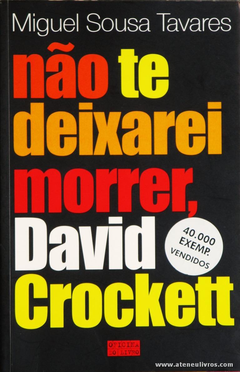 Miguel Sousa Tavares - não te Deixarei Morrer, David Crockett «€5.00»